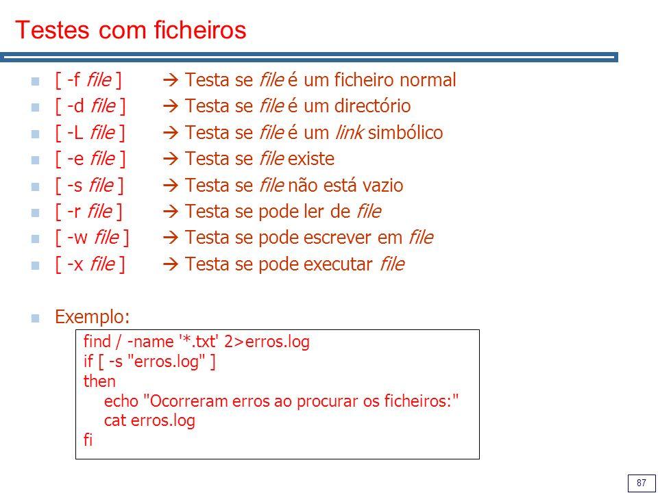 Testes com ficheiros [ -f file ]  Testa se file é um ficheiro normal